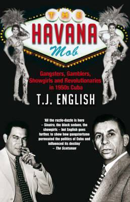 The Havana Mob: How the Mob Owned Cuba ... and Then Lost it to the Revolution