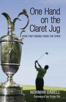 One Hand on the Claret Jug: How They Nearly Won the Open