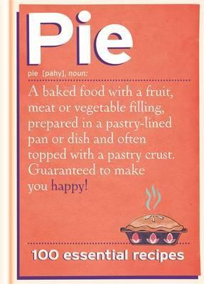 Pie: 100 Essential Recipes