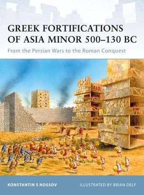 Greek Fortifications of Asia Minor 500-130 BC: From the Persian Wars to the Roman Conquest