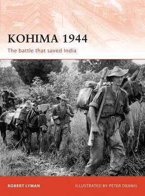 Kohima 1944: The Battle That Saved India