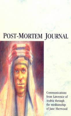 Post-mortem Journal: Communications from Lawrence of Arabia Through the Mediumship of Jane Sherwood
