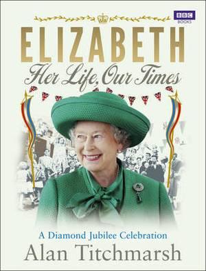 Elizabeth: Her Life, Our Times: A Diamond Jubilee Celebration