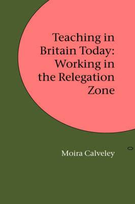 Teaching in Britain Today: Working in the Relegation Zone