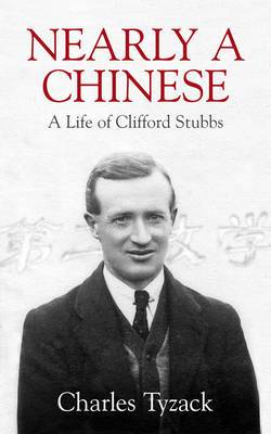 Nearly a Chinese: A Life of Clifford Stubbs