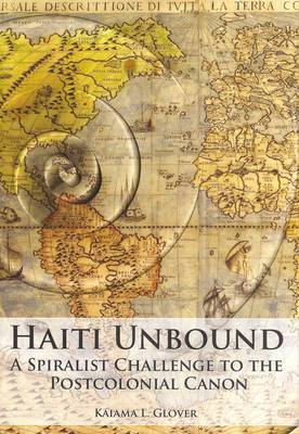 Haiti Unbound: A Spiralist Challenge to the Postcolonial Canon