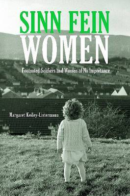 Sinn Fein Women: Footnoted Foot Soldiers and Women of No Importance