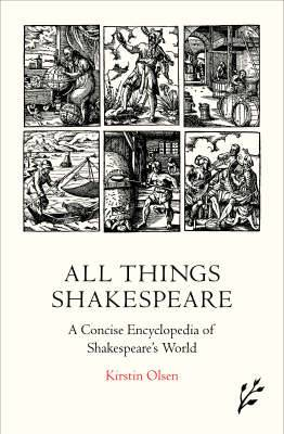 All Things Shakespeare: An Encyclopedia of Shakespeare's World, 2nd Edition
