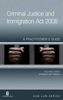 Criminal Justice and Immigration Act: A Practitionera Guide: 2008