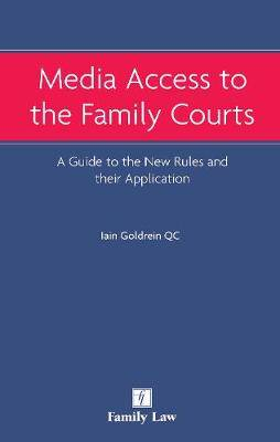 Media Access to the Family Courts: A Guide to the New Rules and Their Application