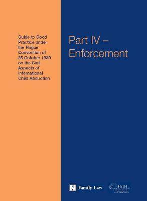 The The Hague Conference Guides to Good Practice on the Civil Aspects of International Child Abduction: Pt. IV: The Hague Conference Guides Enforcement