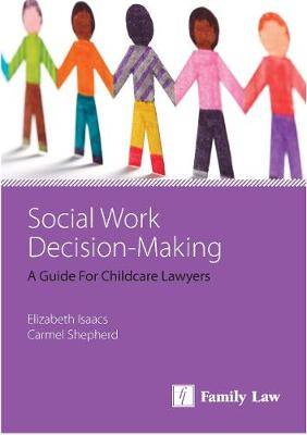 Social Work Decision Making: A Guide for Child Care Lawyers
