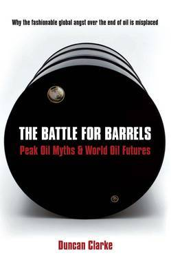The Battle for Barrels: Peak Oil Myths and World Oil Futures