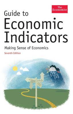 The Economist Guide to Economic Indicators: Making Sense of Economics