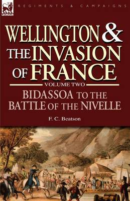 Wellington and the Invasion of France: The Bidassoa to the Battle of the Nivelle, 1813
