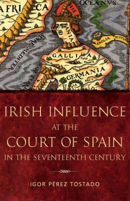Irish Influence at the Court of Spain in the Seventeenth Century