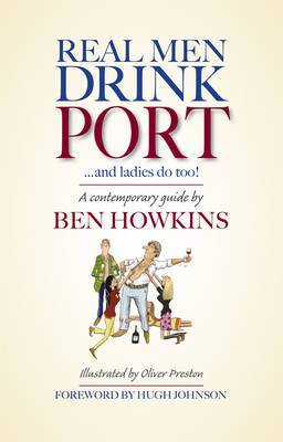 Real Men Drink Port ... and Ladies Do Too!: A Contemporary Guide