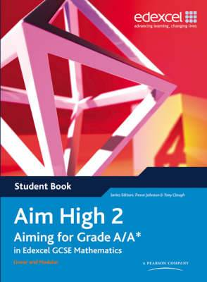 Aim High: Aiming for Grade A/A* in Edexcel GCSE Mathematics: Bk. 2: Student Book