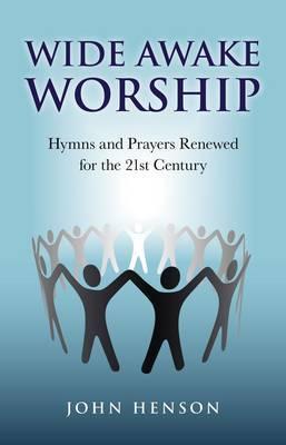 Wide Awake Worship: Hymns and Prayers Renewed for the 21st Century