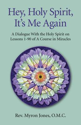 Hey, Holy Spirit, it's Me Again: 365 Daily Insights into the Workbook Lessons of A Course in Miracles