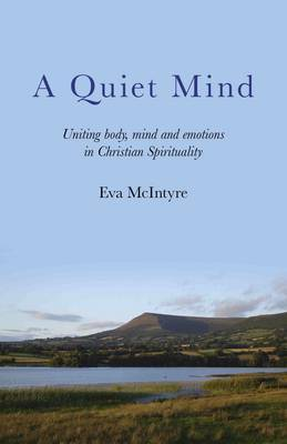 A Quiet Mind: Uniting Body, Mind and Emotions in Christian Spirituality