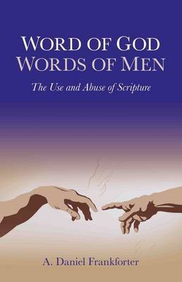 Word of God / Words of Men: The Use and Abuse of Scripture