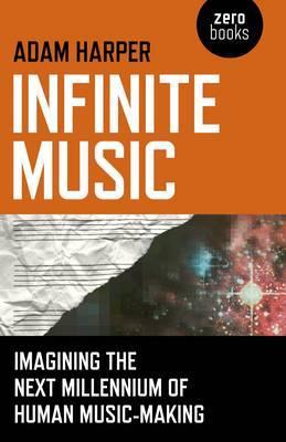Infinite Music: Imagining the Next Millennium of Human Music-Making