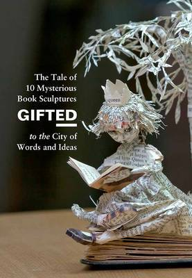 Gifted: The Tale of 10 Mysterious Book Sculptures Gifted to the City of Words and Ideas