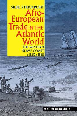 Afro-European Trade in the Atlantic World: The Western Slave Coast, c. 1550- c.1885