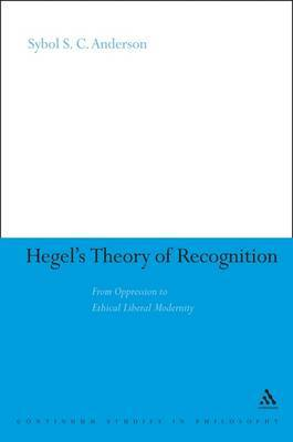 Hegel's Theory of Recognition: From Oppression to Ethical Liberal Modernity