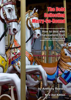 The Debt Collecting Merry-Go-Round: How to Deal With Harassment from Debt Collectors