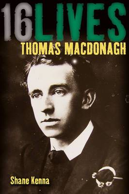Thomas MacDonagh: 16Lives