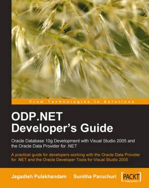 ODP.NET Developer's Guide: Oracle Database 10g Development with Visual Studio 2005 and the Oracle Data Provider for .NET
