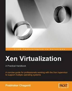 Xen Virtualization: A Practical Handbook