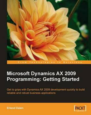 Microsoft Dynamics AX 2009 Programming: Getting Started