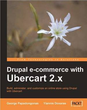 Drupal E-Commerce with Ubercart 2.X: Build, Administer, and Customize an Online Store Using Drupal with Ubercart