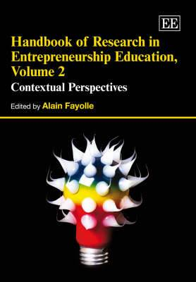 Handbook of Research in Entrepreneurship Education: Contextual Perspectives: v. 2: Contextual Perspectives
