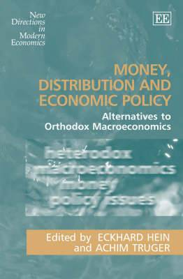 Money, Distribution and Economic Policy: Alternatives to Orthodox Macroeconomics