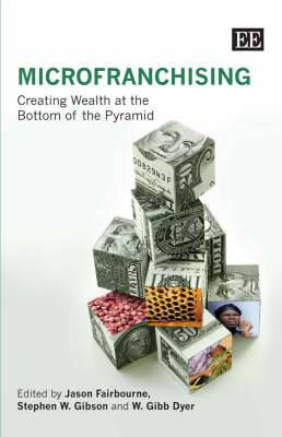MicroFranchising: Creating Wealth at the Bottom of the Pyramid