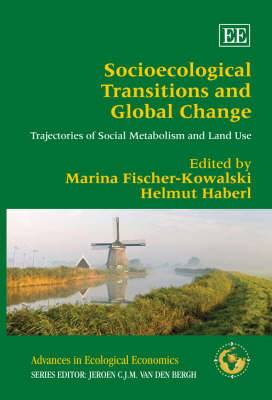 Socioecological Transitions and Global Change: Trajectories of Social Metabolism and Land Use