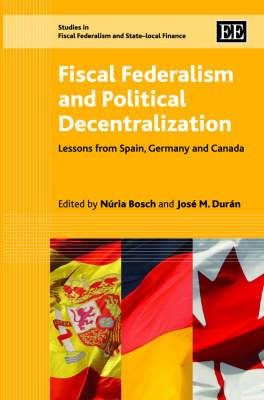 Fiscal Federalism and Political Decentralization: Lessons from Spain, Germany and Canada
