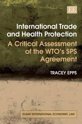 International Trade and Health Protection: A Critical Assessment of the WTO's SPS Agreement