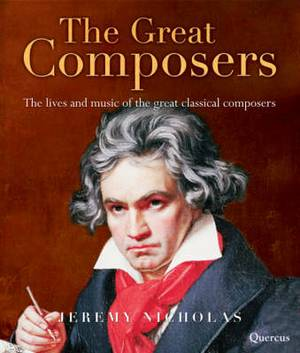 The Great Composers: The Lives and Music of the Great Classical Composers
