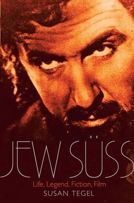 The Jew Suss: His Life and Afterlife in Legend, Literature and Film