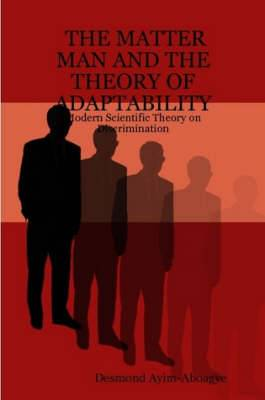 The MATTER MAN AND THE THEORY OF ADAPTABILITY: Modern Scientific Theory on Discrimination
