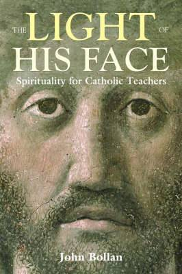 The Light of His Face: Spirituality for Catholic Teachers