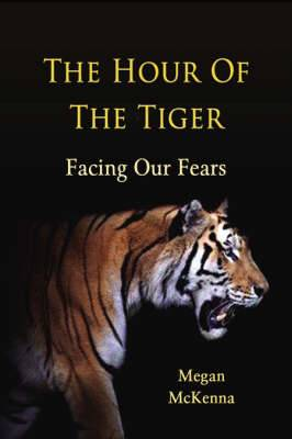 The Hour of the Tiger: Facing Our Fears