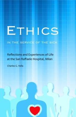 Ethics in the Service of the Sick: Reflections and Experiences of Life at the San Raffaele Hospital, Milan