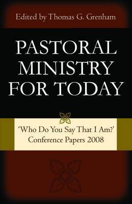 Pastoral Ministry for Today: Who Do You Say That I Am? Conference Papers 2008