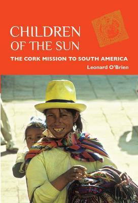 Children of the Sun: The Cork Mission to South America